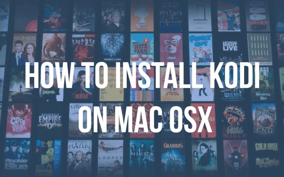 How to Install Kodi on Mac? [Updated 2019]