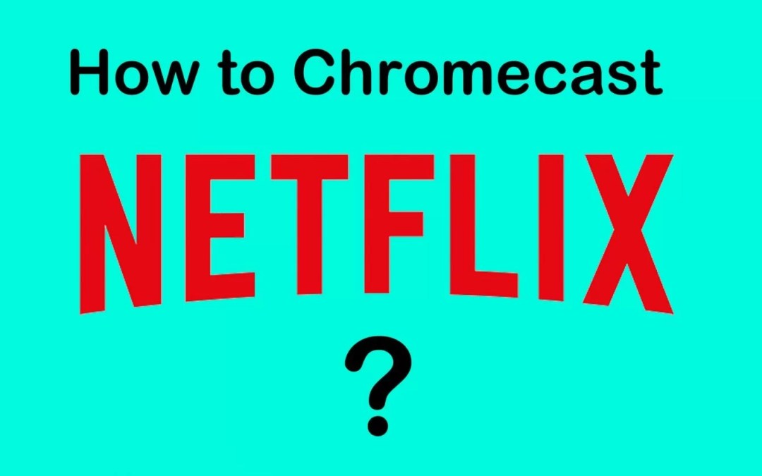 Chromecast Netflix | How to Cast Netflix to TV?