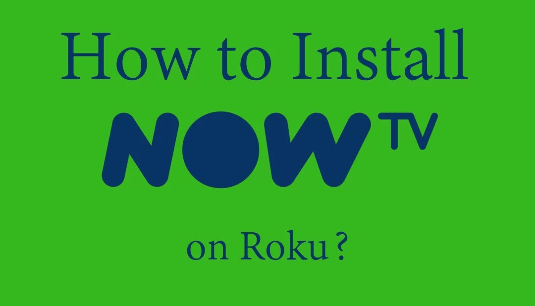 How to install NOW TV on Roku? [2021]
