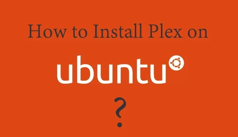How to install Plex on Ubuntu (Linux)? [2019] - Life Pyar