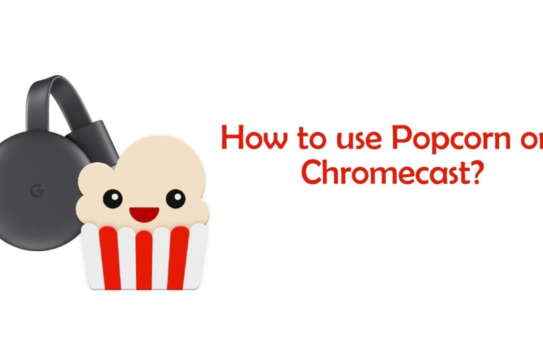 How to use Popcorn Time on Chromecast?