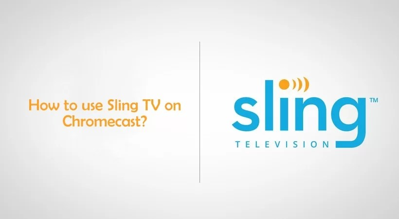 How to use Sling TV on Chromecast? [2021]