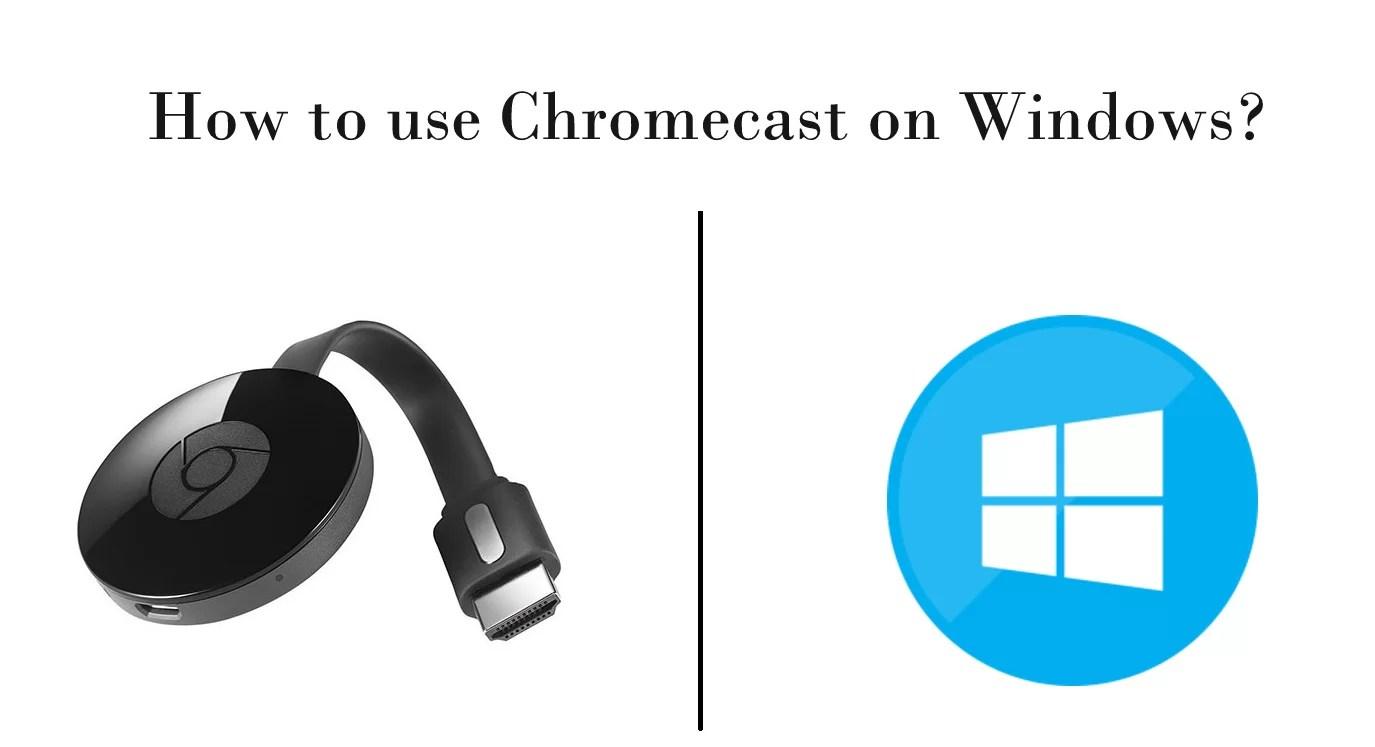 How to use Chromecast on Windows? [2019]