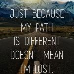 Just because my path is different …