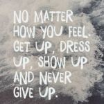No Matter How You Feel …