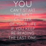 You Cant Start The Next Chapter Of Your Life …