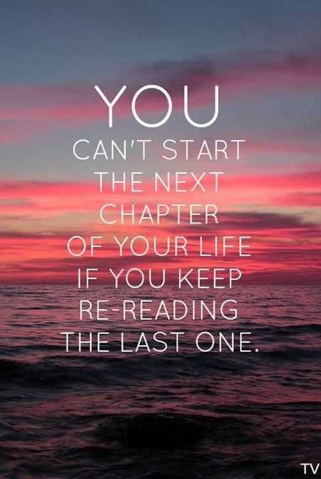 You Cant Start The Next Chapter Of Your Life
