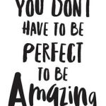You Don't Have to Be Perfect …