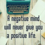 A Negative Mind Will Never Give You...