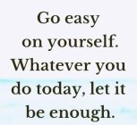 Go Easy On Yourself...