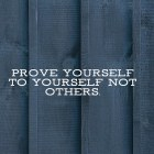 Prove Yourself To Yourself....