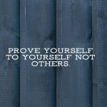 Prove Yourself To Yourself….