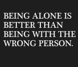 Being Alone Is Better Than...