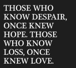Those Who Know Despair Once...