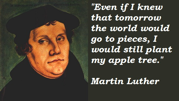 Even If I know the World would go to pieces Martin Luther Quote