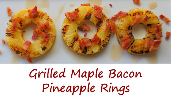 Grilled Maple Bacon Pineapple Rings