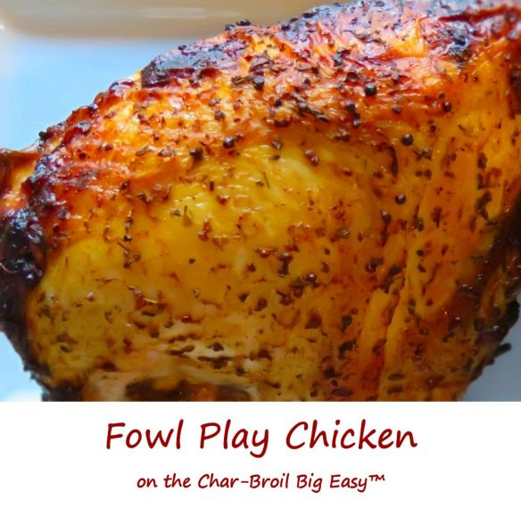 Fowl Play Chicken on the Char-Broil Big Easy