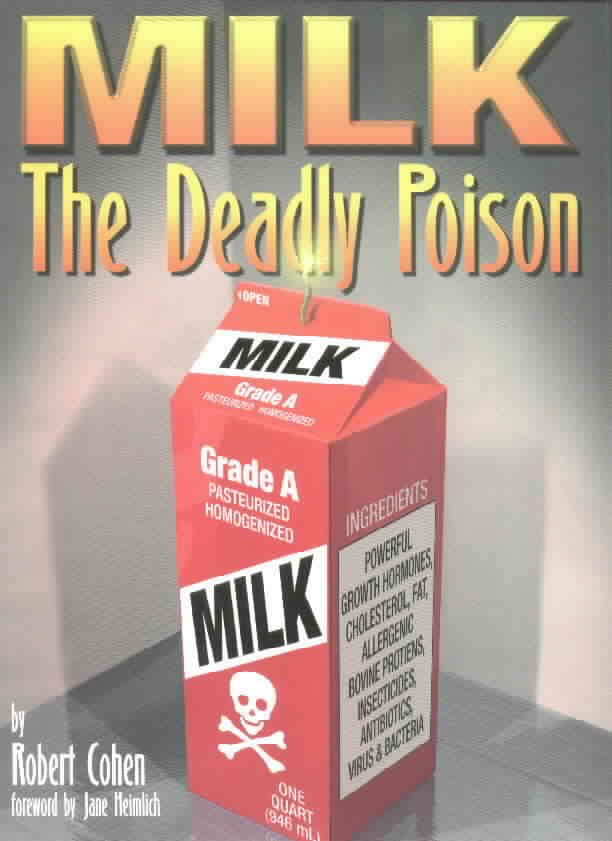 MilkTheDeadlyPoisonCover - Milk, The Deadly Poison - MILK has blood, puss, and poop in it! It is poison unless it is RAW MILK, which is illegal!