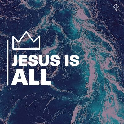 Jesus is ALL.