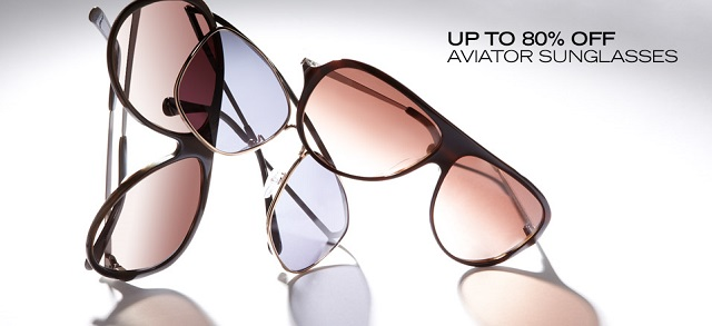 Up to 80 Off Aviator Sunglasses at MYHABIT