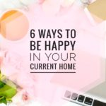 6 Ways To Be Happy In Your Current Home
