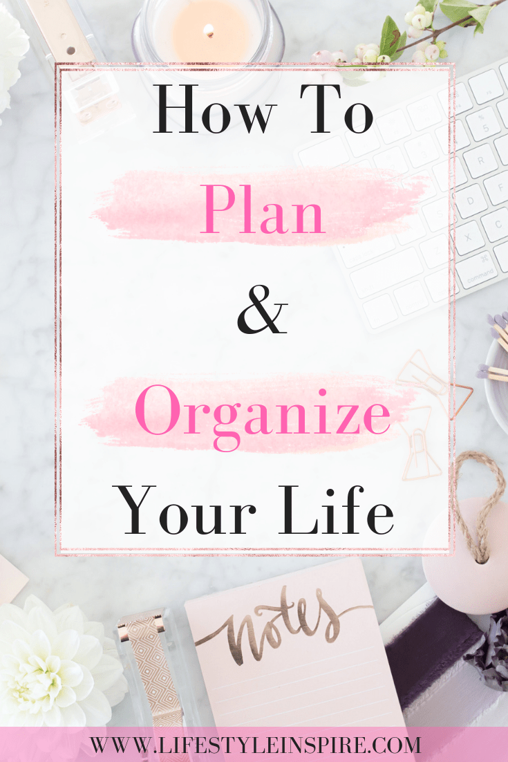 How To Plan And Organize Your Life To Get Things Done