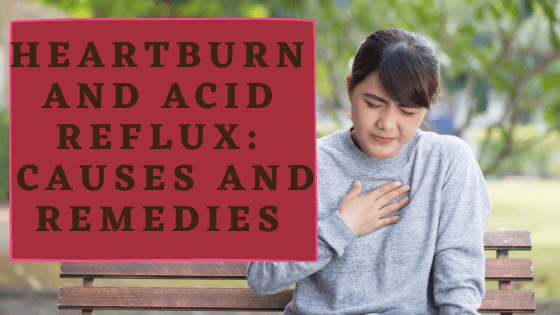 Heartburn and Acid Reflux: Causes, Treatment and Home Remedies