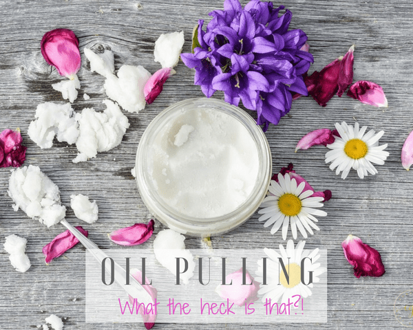 Oil Pulling – What the Heck is That?!