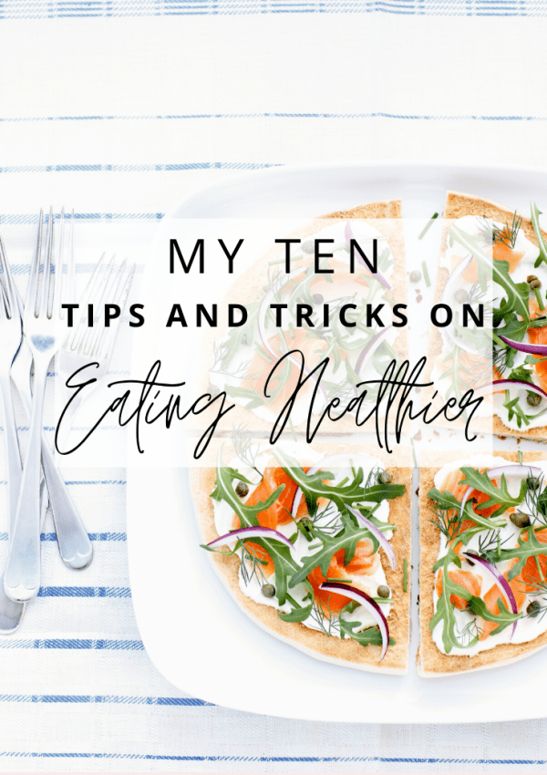 10 Tips and Tricks on Eating Healthier