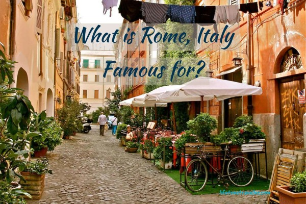 What is rome famous for, Best places to visit in Rome, Italy