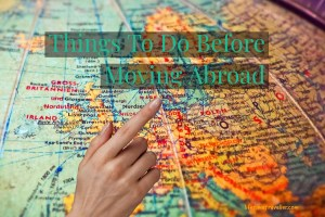 Things To Do Before Moving Abroad- a checklist