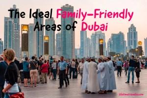 The Ideal Family-Friendly Areas of Dubai
