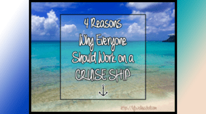 4 Reasons Why Everyone Should Work on a Cruise Ship