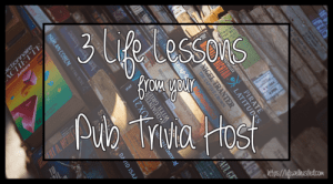 3 Life Lessons from your Pub Trivia Host