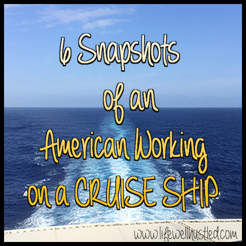 6 Snapshots of an American Working on a Cruise Ship
