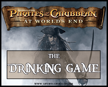 'Pirates of the Caribbean: at World's End' the Drinking Game life well hustled