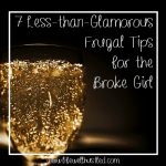 7 Less-Than-Glamorous Frugal Tips for the Broke Girl