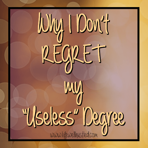 why i don't regret my useless degree life well hustled