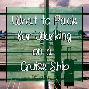 What to Pack for Working on a Cruise Ship life well hustled