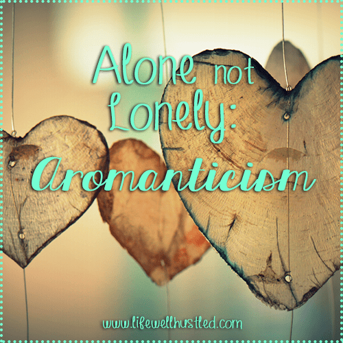 Alone Not Lonely: Aromanticism