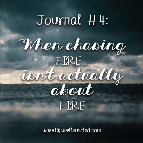 Journal #4: When Chasing FIRE… Isn't Actually About FIRE.
