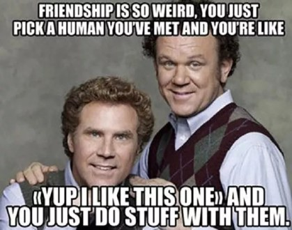 """Two men with white text: Friendship is so weird, you just pick a human you've met and you're like """"yup I like this one"""" and you just do stuff with them."""