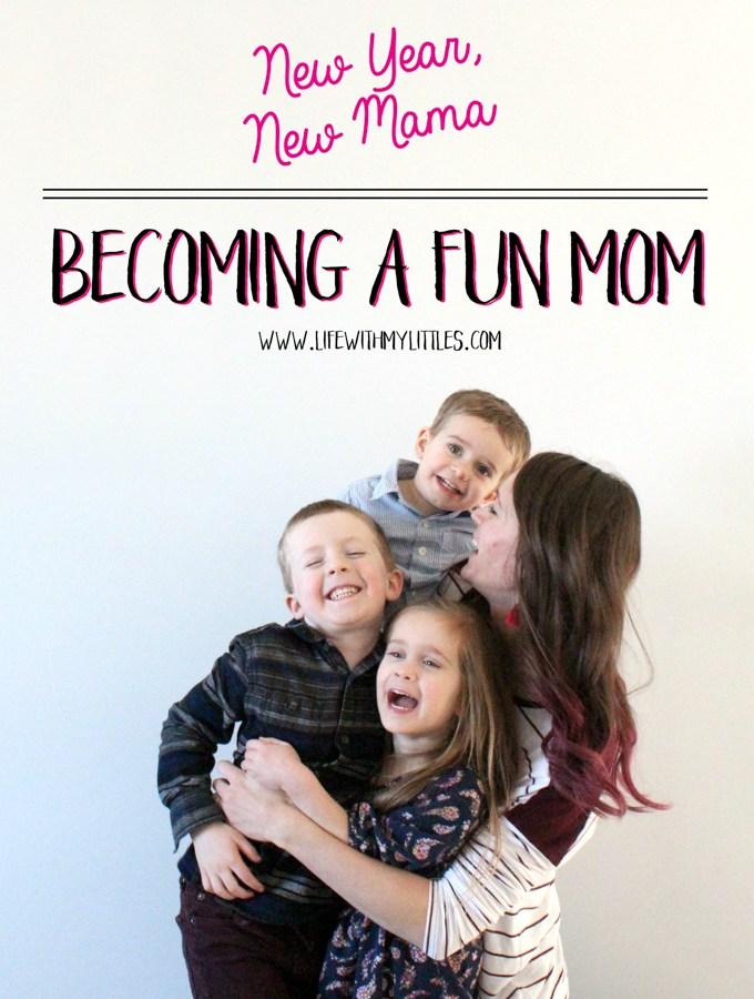 New Year, New Mama: Becoming a Fun Mom