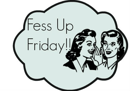 fess up friday