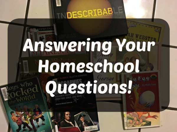 Answering Your Homeschool Questions