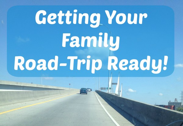 Getting Your Family Road Trip Ready