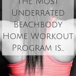 The Most Underrated Beachbody Home Workout Program Is…
