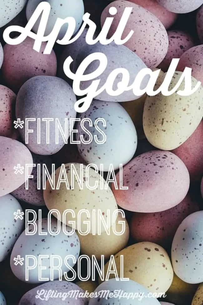 April 2017 Goals via liftingmakesmehappy.com