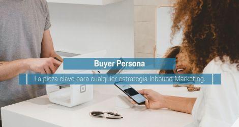 Buyer Persona, la pieza clave para cualquier estrategia Inbound Marketing.