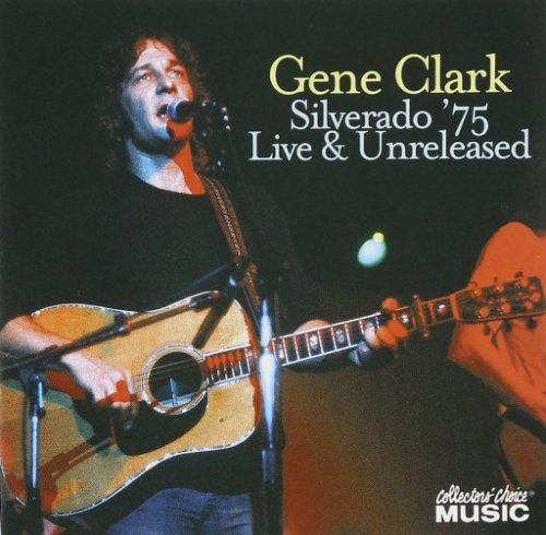 Gene Clark - Silverado '75 Live & Unrealesed